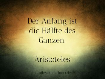 Der Anfang ist die Hälfte des Ganzen. Aristoteles