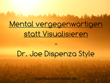 Mental vergegenwärtigen statt Visualisieren - Dr. Joe Dispenza Style