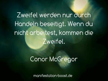 Conor McGregor Zitat: Zweifel werden nur durch handeln beseitigt. Wenn du nicht arbeitest, kommen die Zweifel.