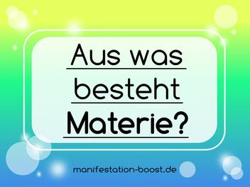 Aus was besteht Materie?