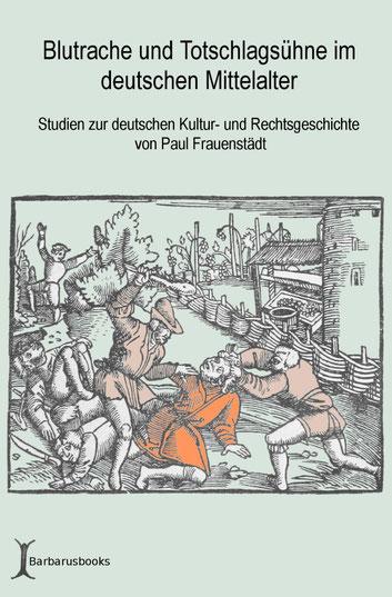 Blutrache und Totschlagsühne im deutschen Mittelalter