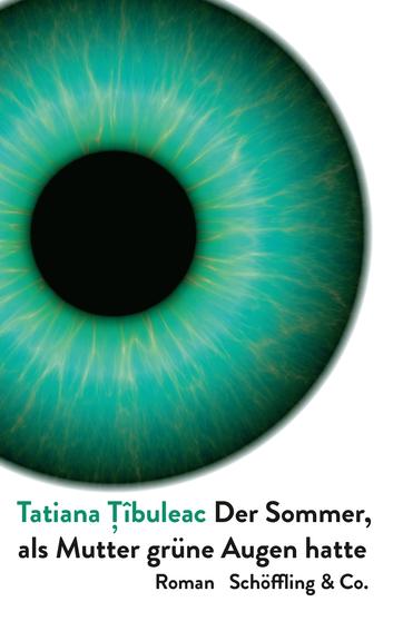 Das Bild zeigt das Cover von Der Sommer, als Mutter grüne Augen hatte von Tatiana Țîbuleac, abgebildet ist eine Iris.