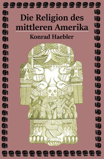 Coverbild Religion des mittleren Amerika - Konrad Haebler