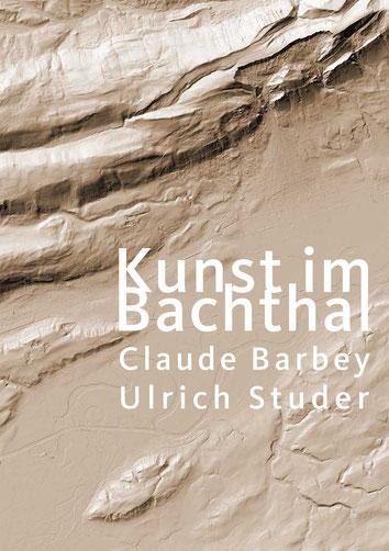 Kunst im Bachthal – Ein Kunstprojekt von Claude Barbey und Ulrich Studer