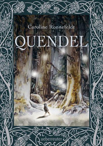 """Quendel"" von Caroline Ronnefeldt, Ueberreuter Verlag, 19,95 € Hardcover"