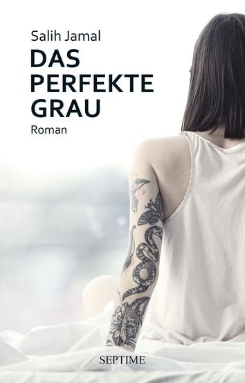 Das Bild zeigt das Cover von Das Perfekte Grau von Salih Jamal mit einer Frau von hinten mit tätowiertem Arm.