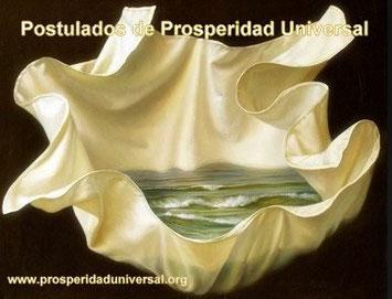 POSTULADOS DE PROSPERIDAD UNIVERSAL - DECLARACIONES, INVOCACIONES, DECRETOS, NORMAS - BASES PARA ATRAER PROSPERIDAD Y VIVIR UNA VIDA DE ABUNDANCIA INFINITA - www.prosperidaduniversal.org