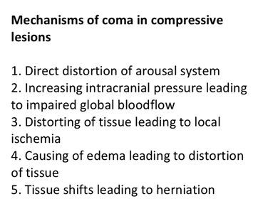 distortion of arousal system, increased intracranial pressure coma, herniation, ischemia, distortion of tissue