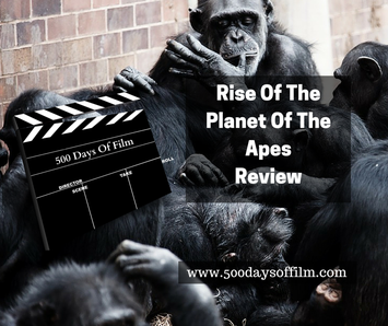 Rise Of The Planet Of The Apes Film Review 500 Days Of Film www.500daysoffilm.com