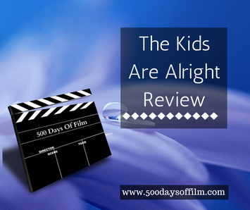 The Kids Are Alright Review 500 Days Of Film