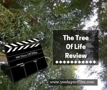 The Tree Of Life Review - www.500daysoffilm.com Film Reviews