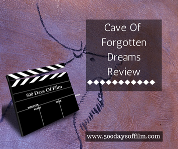 Cave Of Forgotten Dreams Review www.500daysoffilm.com