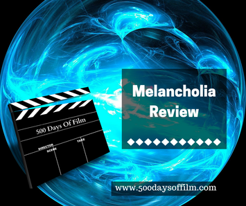 Melancholia Film Review - www.500daysoffilm.com Film Reviews