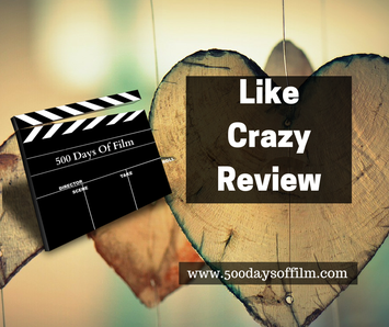Like Crazy - Film Review - 500 Days Of Film