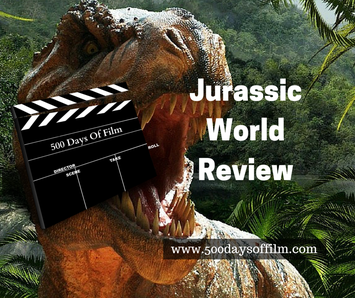 Jurassic World Film Review - 500 Days Of Film