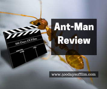Ant-Man Film Review - 500 Days Of Film Reviews