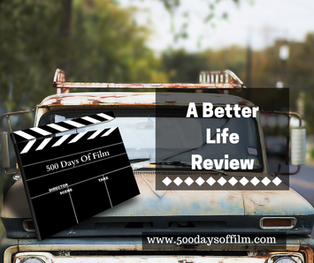 A Better Life Review - www.500daysoffilm.com Film Reviews