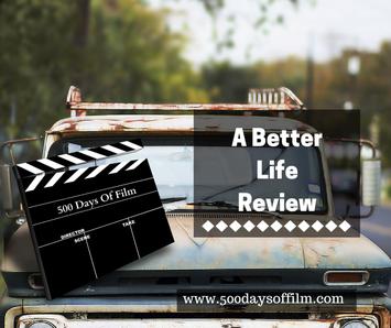 A Better Life Review - www.500daysoffilm.com Film Reviews