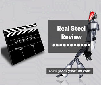 Reel Steel Film Review By 500 Days Of Film www.500daysoffilm.com
