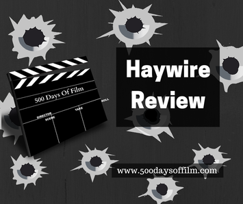 Haywire - Film Review - 500 Days Of Film