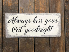 Blech-Schild Always kiss your cat goodnight