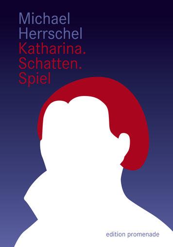 Michael Herrschel: Katharina.Schatten.Spiel. ISBN 978-3-944897-16-5. Umschlagbild: Armin Stingl