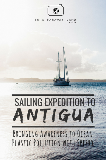 My Sailing Expedition to Antigua - Bringing Awareness to Ocean Plastic Pollution with Sperry