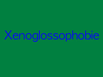xenoglossophobie