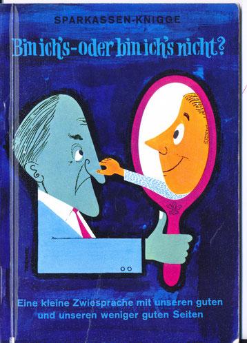 Sparkassen-Knigge. Bin ich's - oder bin ich's nicht? Eine kleine Zwiesparache mit unseren guten und unseren weniger guten Seiten. Betriebsinternes Buch für Sparkassen-Angestellte um 1958.