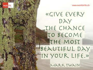 Gib jedem Tag die Chance der schönste deines Lebens zu werden.