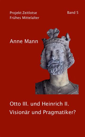 Cover Band 5 Zeitlotse von Anne Mann: Otto III. und Heinrich II. Visionär und Pragmatiker?