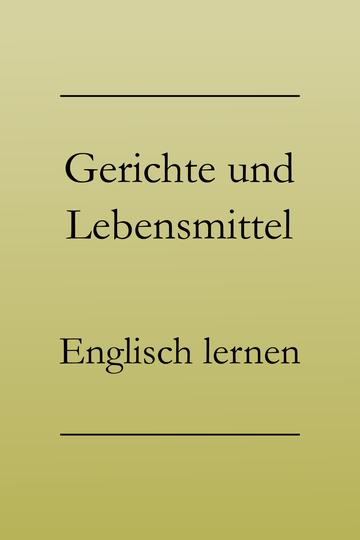 Englisch lernen Vokabeln: Gerichte und Lebensmittel, Essen auf Englisch.
