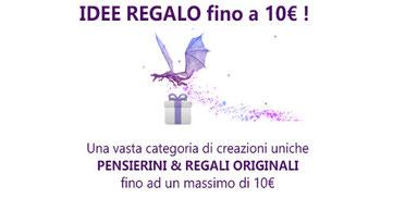 idee regalo fino a 10€! Pensieri e regali originali e unici a piccoli prezzi e spedizione veloce!