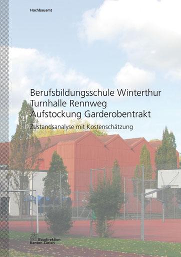 Berufsbildungsschule Winterthur, Turnhallen Rennweg Baudirektion Kanton Zürich Zustandsanalyse mit Kostenschätzung, Hopf & Wirth Architekten
