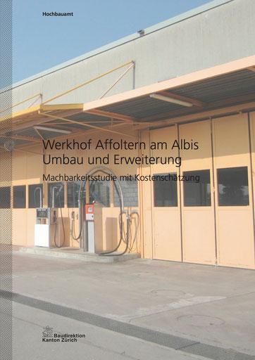 Erweiterung und Sanierung Werkhof Affoltern am Albis Baudirektion Kanton Zürich Machbarkeitsstudie mit Kostenschätzung, Hopf & Wirth Architekten Winterthur