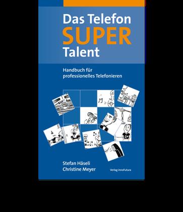 Christine Meyer, Consulting und Coaching. Das Telefon-Super Talent, Handbuch für professionelles Telefonieren.