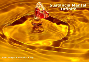 LA SUSTANCIA ESPIRITUAL - Sustancia Mental que es Infinita- PROSPERIDAD UNIVERSAL