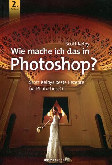 Scott Kelby, Isolde und Christoph Kommer (Übersetzung), Wie mache ich das in Photoshop?