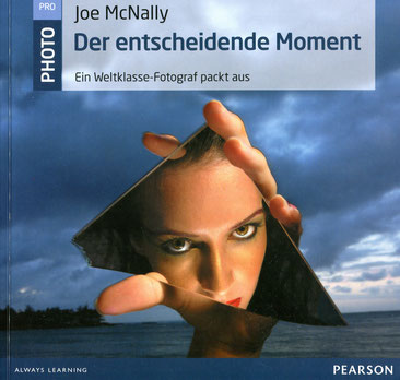 Joe McNally, Der entscheidende Moment - Ein Weltklasse-Fotograf packt aus, Addison Wesley/Pearson Deutschland Verlag