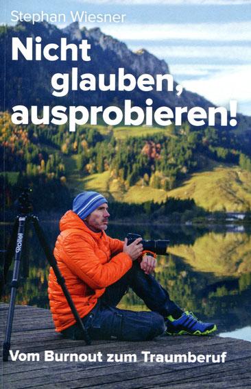 Stephan Wiesner, Nicht glauben, ausprobieren! - Vom Burnout zum Traumberuf, erschienen bei Amzon
