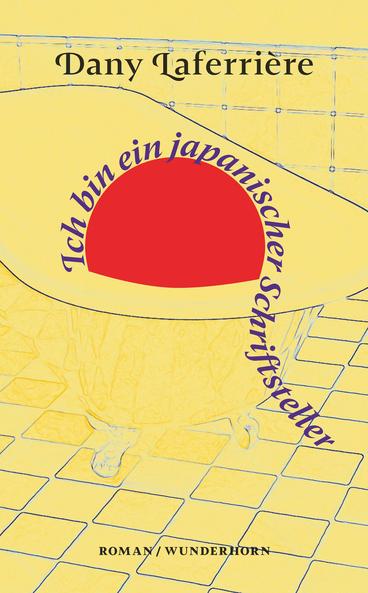 Das Bild zeigt das Cover von Ich bin ein japanischer Schriftsteller von Dany Laferrière mit der Zeichnung einer Badewanne.