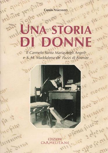 Una storia di donne. Il Carmelo S. Maria degli Angeli e S. M. Maddalena de' Pazzi di Firenze