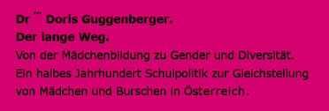 Drin Doris Guggenberger. Der lange Weg. Von der Mädchenbildung zu Gender und Diversität. Ein halbes Jahrhundert Schulpolitik zur Gleichstellung von Mädchen und Burschen in Österreich. Bild:spa