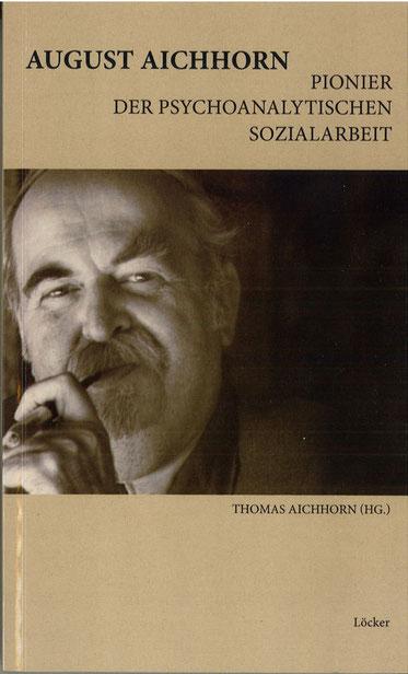 Thomas Aichhorn (Hg.) August Aichhorn Pionier der psychoanalytischen Sozialarbeit