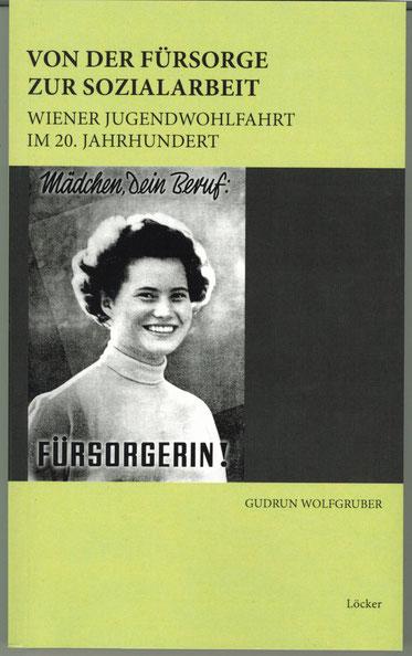 Gudrun Wolfgruber Von der Fürsorge zur Sozialarbeit Wiener Jugendwohlfahrt im 20. Jahrhundert