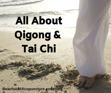 All About Qigong and Tai Chi on BeachsideAcupuncture.com/blog