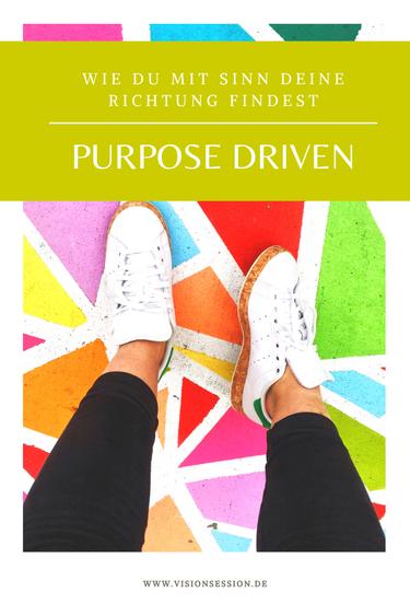 Purpose driven - Wie du mit Sinn deine Richtung findest