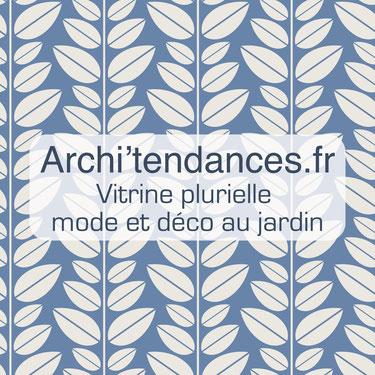 Archi'Tendances.fr, la vitrine plurielle mode et déco au jardin