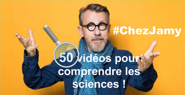 CHEZ JAMY: 50 vidéos de SCIENCE