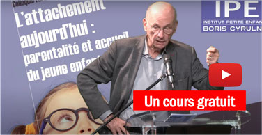 ATTACHEMENT: un cours de Boris CYRULNIK